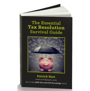 Image: Cover of the Essential Tax Resolution Survival Guide by Patrick J. Best, Esq., award-winning tax attorney at ARM Lawyers. This book includes information about resolving your tax debt including IRS penalty relief and IRS penalty abatement.
